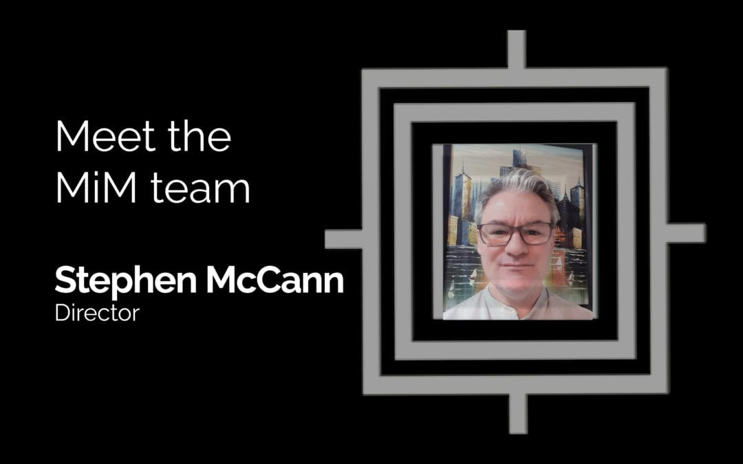 Get to know the MiM team – Stephen McCann
