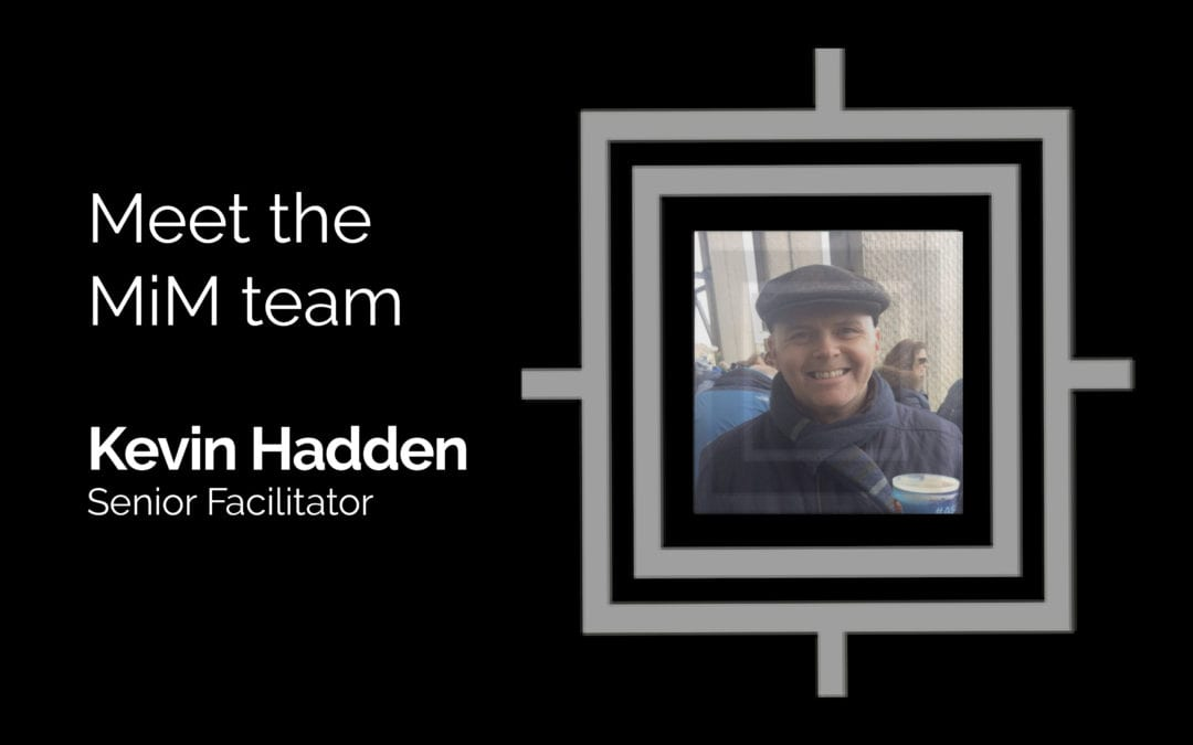Get to know the MiM team – Kevin Hadden