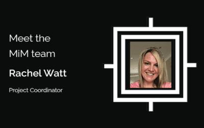 Get to know the MiM team – Rachel Watt